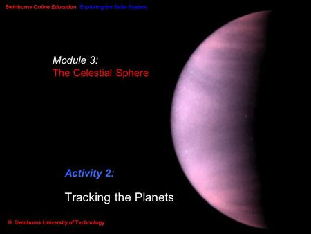 Module 3: The Celestial Sphere Activity 2: Tracking the Planets.