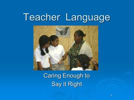 Teacher Language Caring Enough to Say it Right 1.