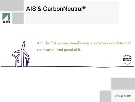 Www.ais-inc.com AIS & CarbonNeutral ®. www.ais-inc.com AIS' Environmental Journey… Lean manufacturer, reducing waste from every aspect of our manufacturing.