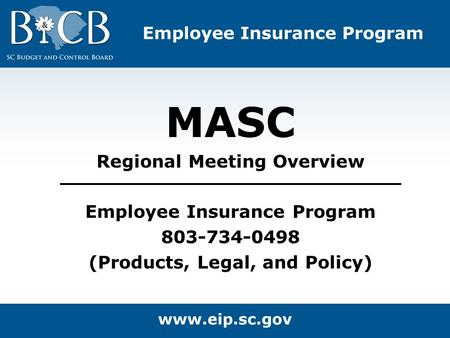 MASC Regional Meeting Overview Employee Insurance Program 803-734-0498 (Products, Legal, and Policy)