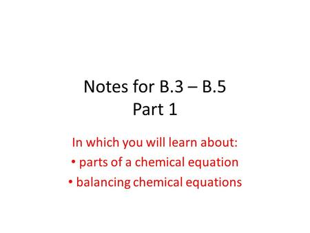 Notes for B.3 – B.5 Part 1 In which you will learn about: