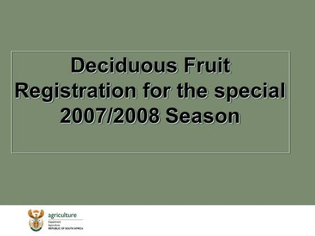 Deciduous Fruit Registration for the special 2007/2008 Season.