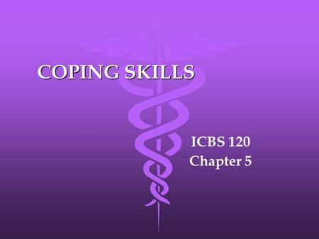 COPING SKILLS ICBS 120 Chapter 5. What is ? Defined: The body's response to mental and physicalchange. Stressors: events that can result in inducing stress.