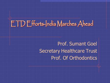 Prof. Sumant Goel Secretary Healthcare Trust Prof. Of Orthodontics.