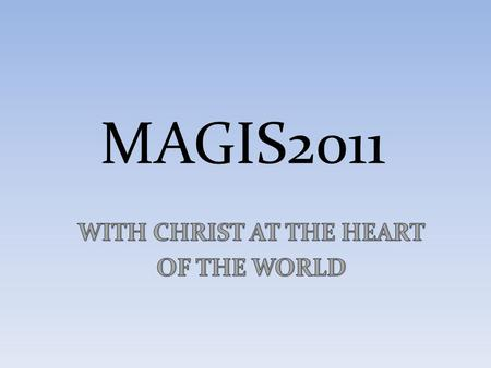 MAGIS2011. 1. INTRODUCTION 1.1 MAGIS-WYD 1.2 INSPIRATION 1.1 MAGIS-WYD 1.2 INSPIRATION.