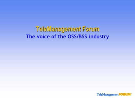 TeleManagement Forum The voice of the OSS/BSS industry.