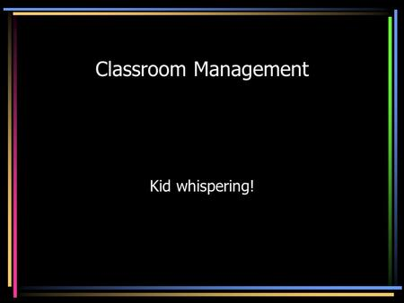 Classroom Management Kid whispering!. QCT Standards Standard 1 Design and implement engaging and flexible learning experiences for individuals and groups.