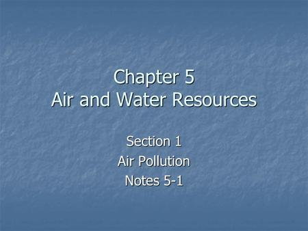 Chapter 5 Air and Water Resources Section 1 Air Pollution Notes 5-1.