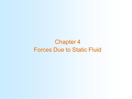 Chapter 4 Forces Due to Static Fluid. Chapter Objectives 1.Compute the force exerted on a plane area by a pressurized gas. 2.Compute the force exerted.