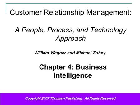 Customer Relationship Management Wagner & Zubey 11 Copyright (c) 2006 Prentice-Hall. All rights reserved. Copyright 2007 Thomson Publishing: All Rights.