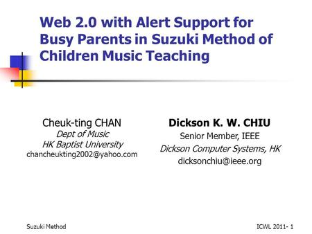 Web 2.0 with Alert Support for Busy Parents in Suzuki Method of Children Music Teaching Cheuk-ting CHAN Dept of Music HK Baptist University
