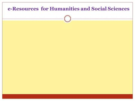 "E-Resources for Humanities and Social Sciences. E (WEB)-RESOURCES E- resources means, ""an information which can be stored, accessed and transmitted through."