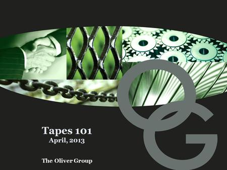 The Oliver Group Tapes 101 April, 2013. 2 l Agenda – Discussion Points About Us – The Oliver Group (TOG) –Business profile, markets served, etc. TOG Core.
