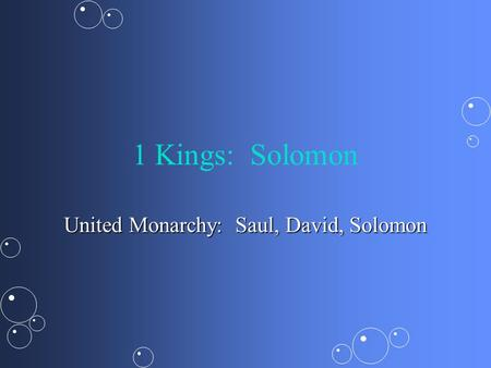 1 Kings: Solomon United Monarchy: Saul, David, Solomon.