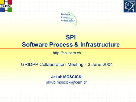 SPI Software Process & Infrastructure  GRIDPP Collaboration Meeting - 3 June 2004 Jakub MOSCICKI