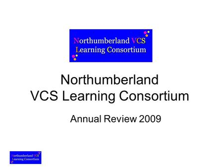 Northumberland VCS Learning Consortium Annual Review 2009.