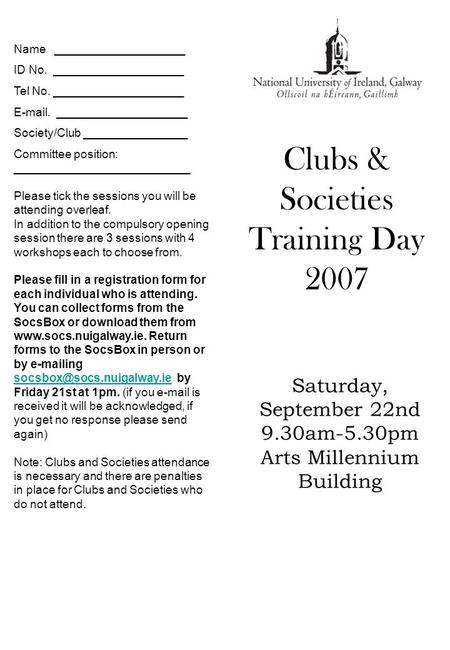 Clubs & Societies Training Day 2007 Saturday, September 22nd 9.30am-5.30pm Arts Millennium Building Name ____________________ ID No. ____________________.
