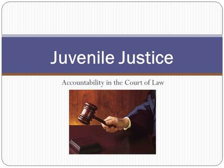 Accountability in the Court of Law Juvenile Justice.