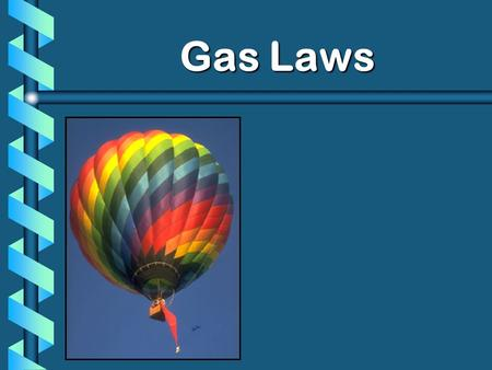 Gas Laws Gas Laws highly compressible. occupy the full volume of their containers. exert a uniform pressure on all inner surfaces of a container diffuse.