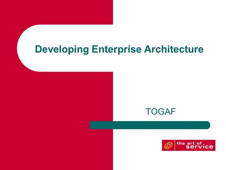 Developing Enterprise Architecture TOGAF. Introduction In the previous presentation, we explored the Zachman Framework to identify that an enterprise.