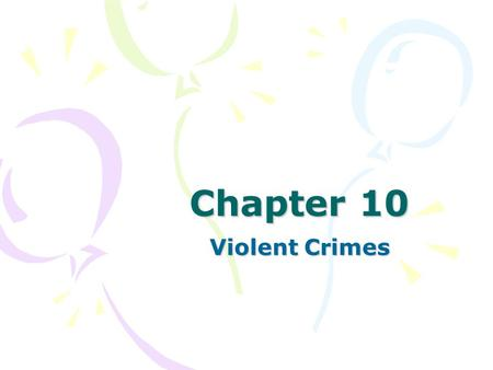 Chapter 10 Violent Crimes. Copyright © 2007 by The McGraw-Hill Companies, Inc. All Rights Reserved. Definitions Homicide: the killing of one human being.