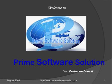 August 2009  Welcome to You Desire We Done It... Prime Software Solution.
