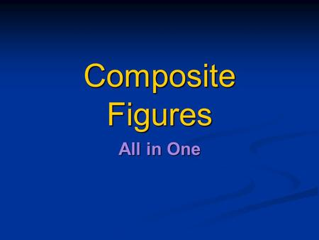 Composite Figures All in One. Composite figures Composite figures are two or more basic figures that can be combined. 5 cm 7 cm Find the perimeter of.