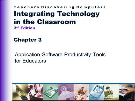 T e a c h e r s D i s c o v e r i n g C o m p u t e r s Integrating Technology in the Classroom 3 rd Edition Chapter 3 Application Software Productivity.