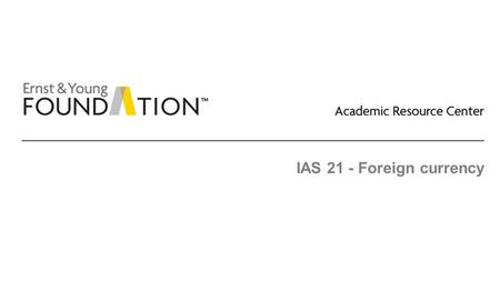 IAS 21 - Foreign currency.