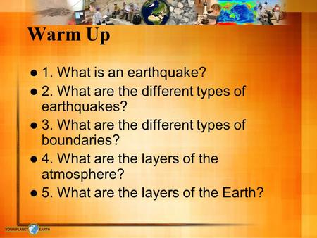 Warm Up 1. What is an earthquake?