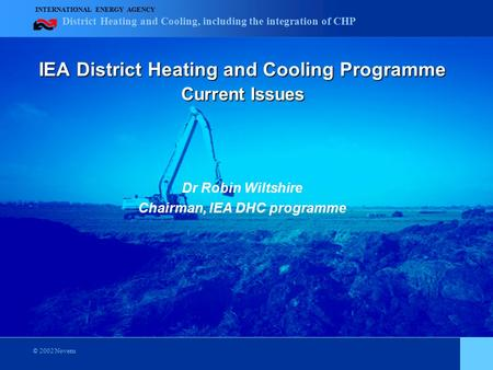District Heating and Cooling, including the integration of CHP INTERNATIONAL ENERGY AGENCY © 2002 Novem IEA District Heating and Cooling Programme Current.