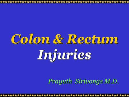 Colon & Rectum Injuries Colon & Rectum Injuries Prayuth Sirivongs M.D.