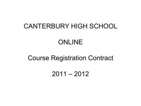CANTERBURY HIGH SCHOOL ONLINE Course Registration Contract 2011 – 2012.