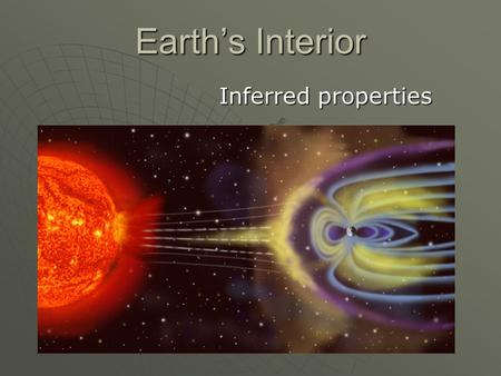 Earth's Interior Inferred properties. A. The Inner Core  Believe it is solid iron and nickel. earth is so dense, it means the interior must be made of.