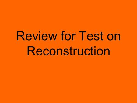 Review for Test on Reconstruction. In simple terms, what did the thirteenth, fourteenth, and fifteenth amendments provide? 13-abolish slavery or freedom.