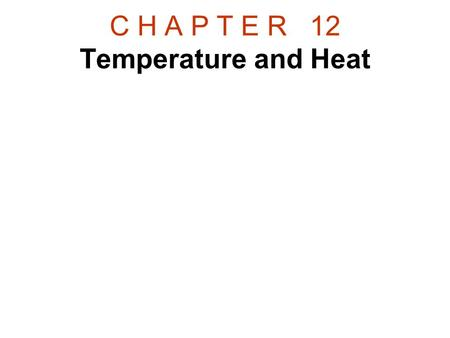 C H A P T E R 12 Temperature and Heat. 12.1 Common Temperature Scales.