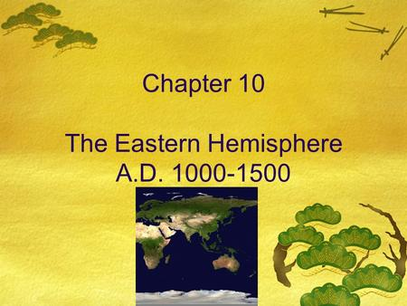 Chapter 10 The Eastern Hemisphere A.D. 1000-1500.