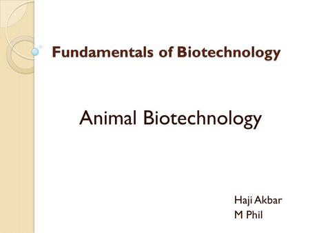 Fundamentals of Biotechnology Animal Biotechnology Haji Akbar M Phil.