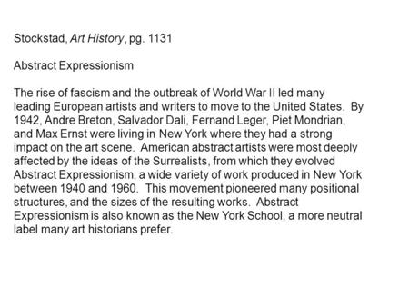 Stockstad, Art History, pg. 1131 Abstract Expressionism The rise of fascism and the outbreak of World War II led many leading European artists and writers.