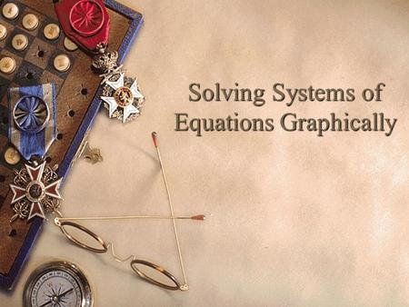 Solving Systems of Equations Graphically. Quadratic Equations/ Linear Equations  A quadratic equation is defined as an equation in which one or more.
