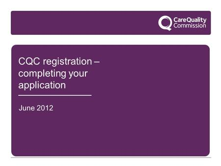 CQC registration – completing your application June 2012.