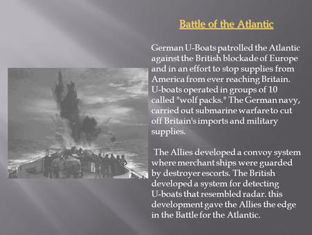Battle of the Atlantic German U-Boats patrolled the Atlantic against the British blockade of Europe and in an effort to stop supplies from America from.