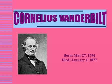 Born: May 27, 1794 Died: January 4, 1877. Business Events  1853 - Built a steam yacht, the North Star, to travel Europe  1857 - Became a director of.