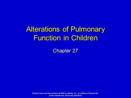 Elsevier items and derived items © 2008 by Mosby, Inc., an affiliate of Elsevier Inc. Some material was previously published. Alterations of Pulmonary.