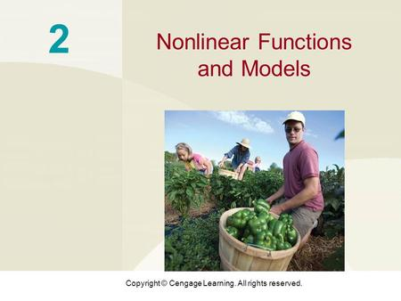 Copyright © Cengage Learning. All rights reserved. 2 Nonlinear Functions and Models.