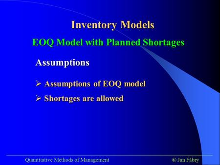 ___________________________________________________________________________ Quantitative Methods of Management  Jan Fábry Inventory Models EOQ Model with.