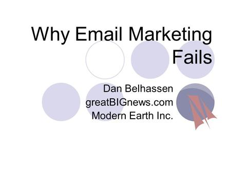Why Email Marketing Fails Dan Belhassen greatBIGnews.com Modern Earth Inc.