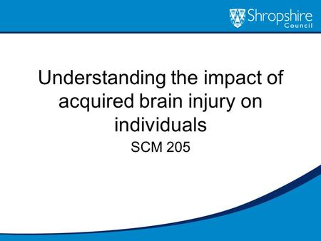 Understanding the impact of acquired brain injury on individuals SCM 205.