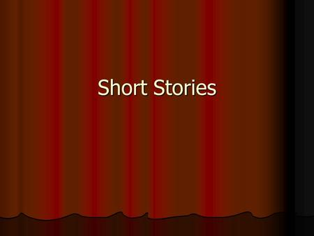 Short Stories. Short Story A short story is a brief work of literature, usually written in narrative prose No set length Usually features a small cast.