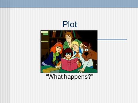 "Plot ""What happens?"". So what is plot anyways? Plot is what happens in a story It consists of a series of related episodes, one growing out of another."